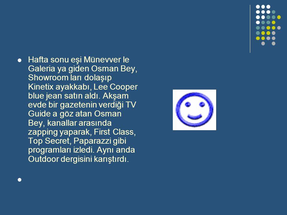 Hafta sonu eşi Münevver le Galeria ya giden Osman Bey, Showroom ları dolaşıp Kinetix ayakkabı, Lee Cooper blue jean satın aldı.