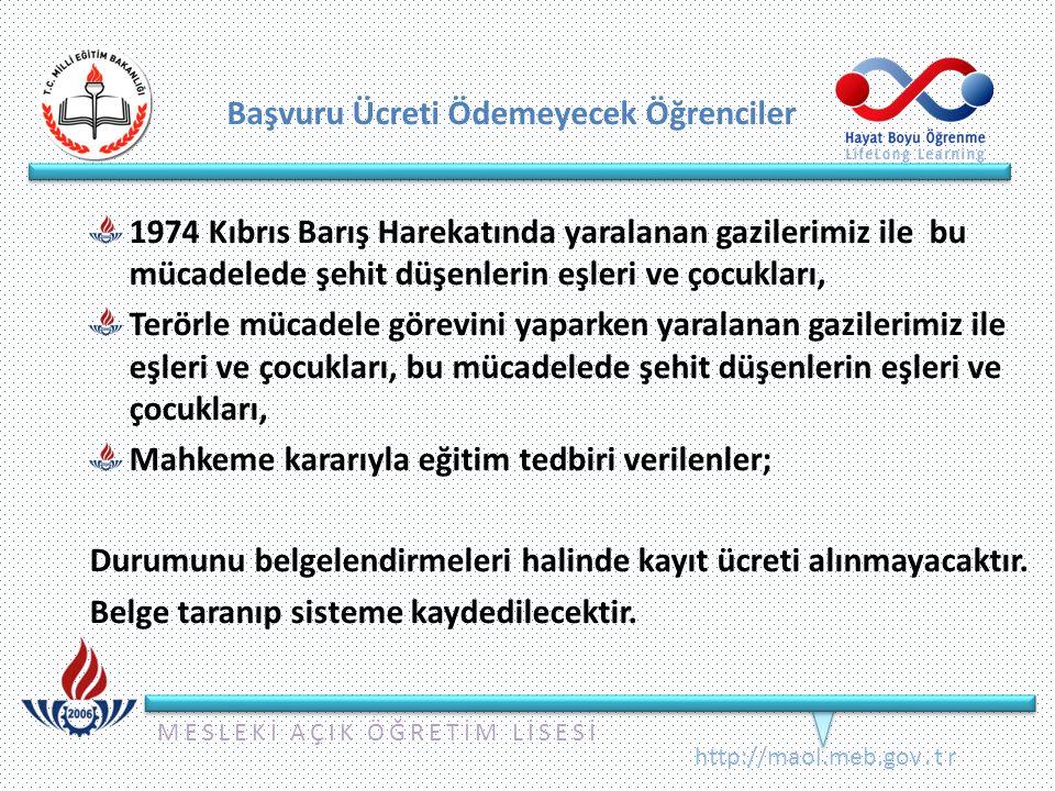 MESLEKİ AÇIK ÖĞRETİM LİSESİ http://maol.meb.gov.tr Başvuru Ücreti Ödemeyecek Öğrenciler 1974 Kıbrıs Barış Harekatında yaralanan gazilerimiz ile bu mücadelede şehit düşenlerin eşleri ve çocukları, Terörle mücadele görevini yaparken yaralanan gazilerimiz ile eşleri ve çocukları, bu mücadelede şehit düşenlerin eşleri ve çocukları, Mahkeme kararıyla eğitim tedbiri verilenler; Durumunu belgelendirmeleri halinde kayıt ücreti alınmayacaktır.