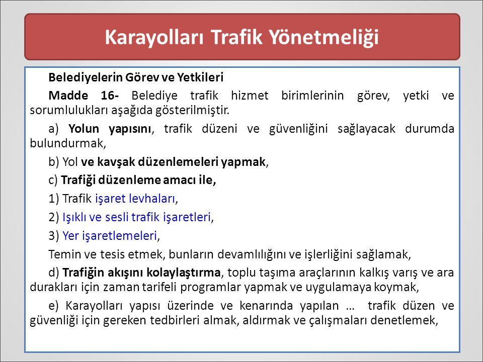 Karayolları Trafik Yönetmeliği Belediyelerin Görev ve Yetkileri Madde 16- Belediye trafik hizmet birimlerinin görev, yetki ve sorumlulukları aşağıda gösterilmiştir.