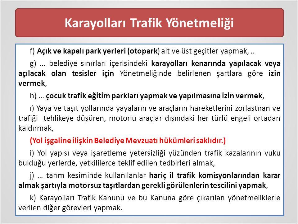 Karayolları Trafik Yönetmeliği f) Açık ve kapalı park yerleri (otopark) alt ve üst geçitler yapmak,..
