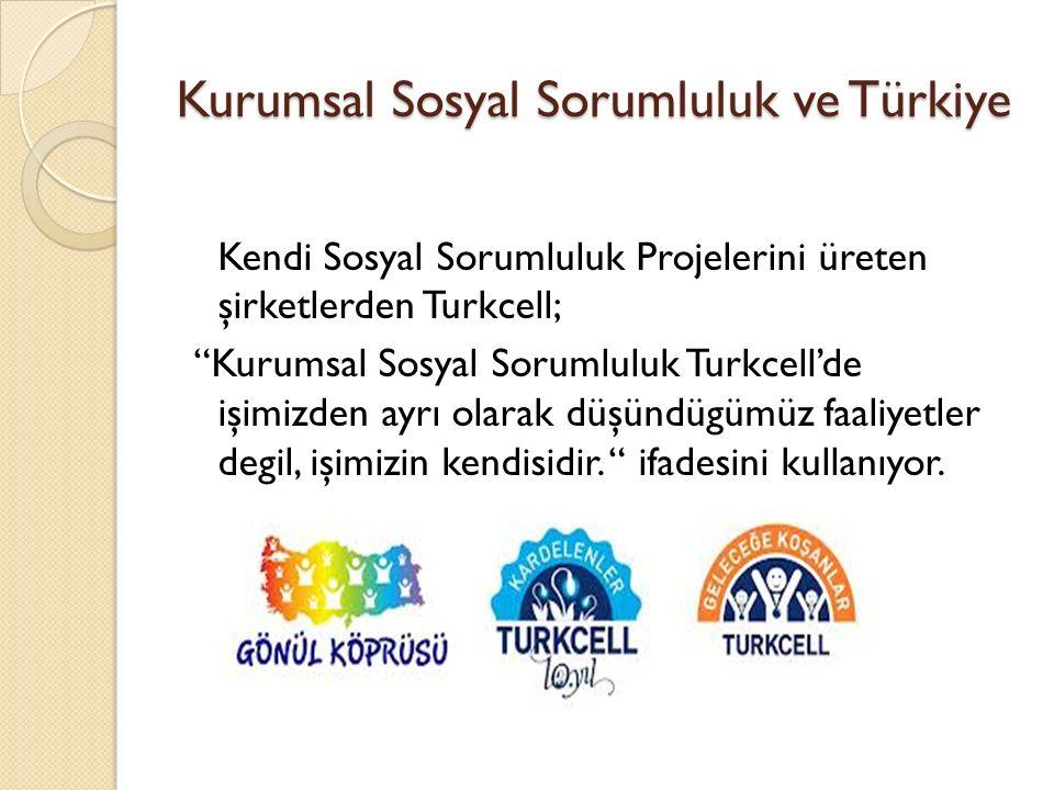 """Kurumsal Sosyal Sorumluluk ve Türkiye Kendi Sosyal Sorumluluk Projelerini üreten şirketlerden Turkcell; """"Kurumsal Sosyal Sorumluluk Turkcell'de işimiz"""