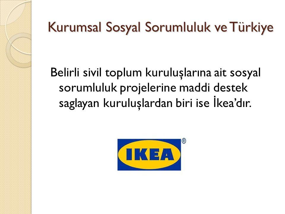 Kurumsal Sosyal Sorumluluk ve Türkiye Belirli sivil toplum kuruluşlarına ait sosyal sorumluluk projelerine maddi destek saglayan kuruluşlardan biri is