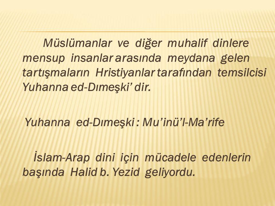 Müslümanlar ve diğer muhalif dinlere mensup insanlar arasında meydana gelen tartışmaların Hristiyanlar tarafından temsilcisi Yuhanna ed-Dımeşki' dir.
