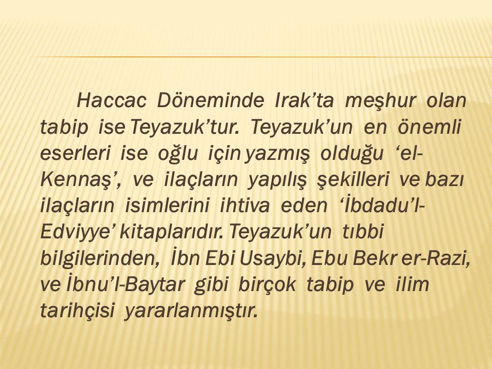 Haccac Döneminde Irak'ta meşhur olan tabip ise Teyazuk'tur.