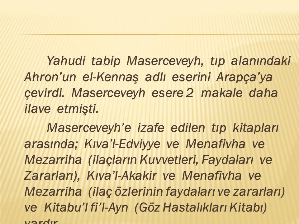 Yahudi tabip Maserceveyh, tıp alanındaki Ahron'un el-Kennaş adlı eserini Arapça'ya çevirdi.