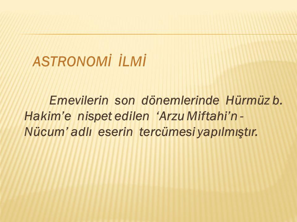 ASTRONOMİ İLMİ Emevilerin son dönemlerinde Hürmüz b.