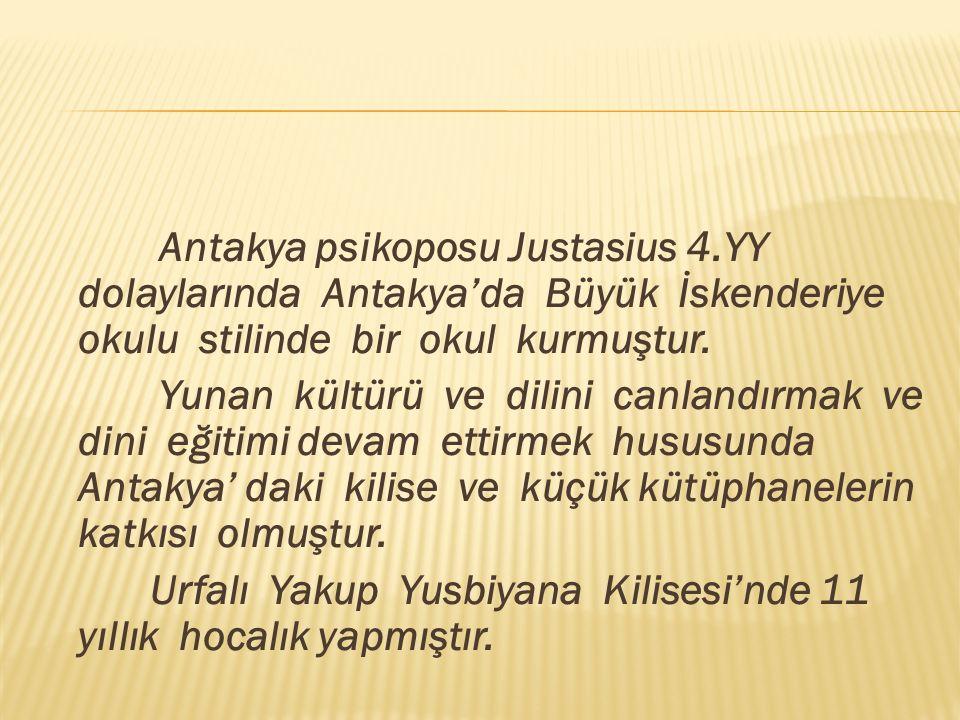Antakya psikoposu Justasius 4.YY dolaylarında Antakya'da Büyük İskenderiye okulu stilinde bir okul kurmuştur.