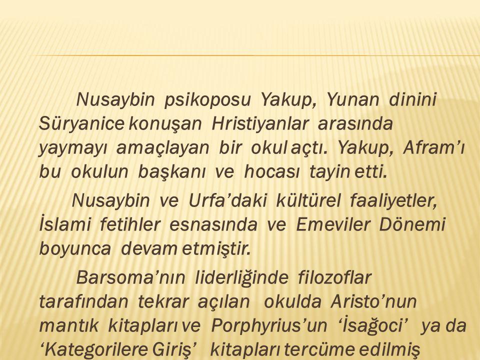 Nusaybin psikoposu Yakup, Yunan dinini Süryanice konuşan Hristiyanlar arasında yaymayı amaçlayan bir okul açtı.