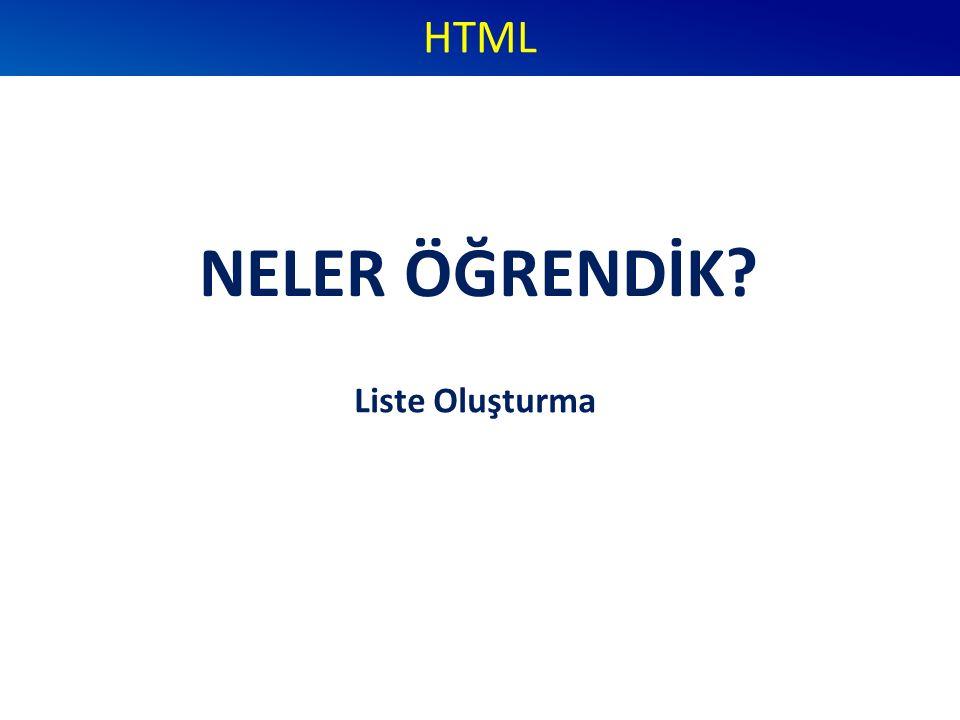 NELER ÖĞRENDİK? HTML Liste Oluşturma