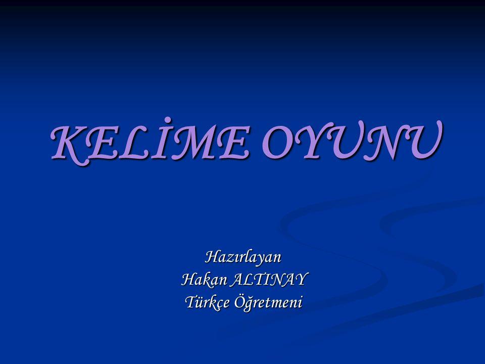 KELİME OYUNU Hazırlayan Hakan ALTINAY Türkçe Öğretmeni