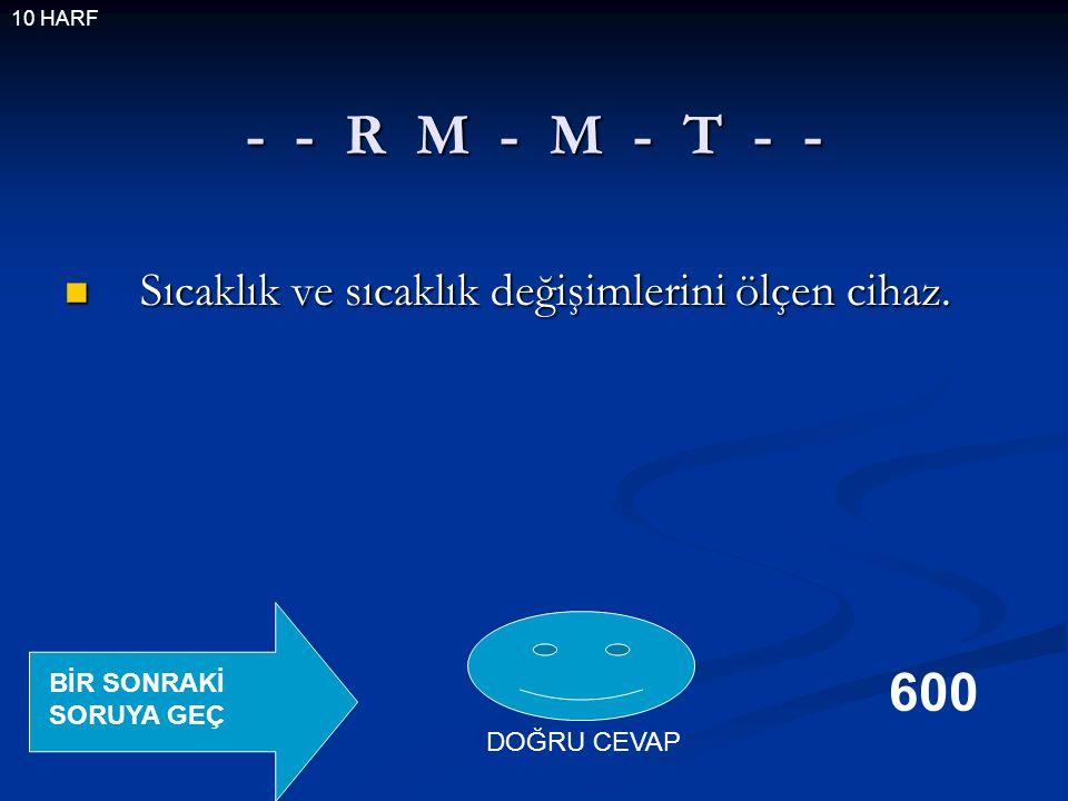 - - R M - M - T - - Sıcaklık ve sıcaklık değişimlerini ölçen cihaz.