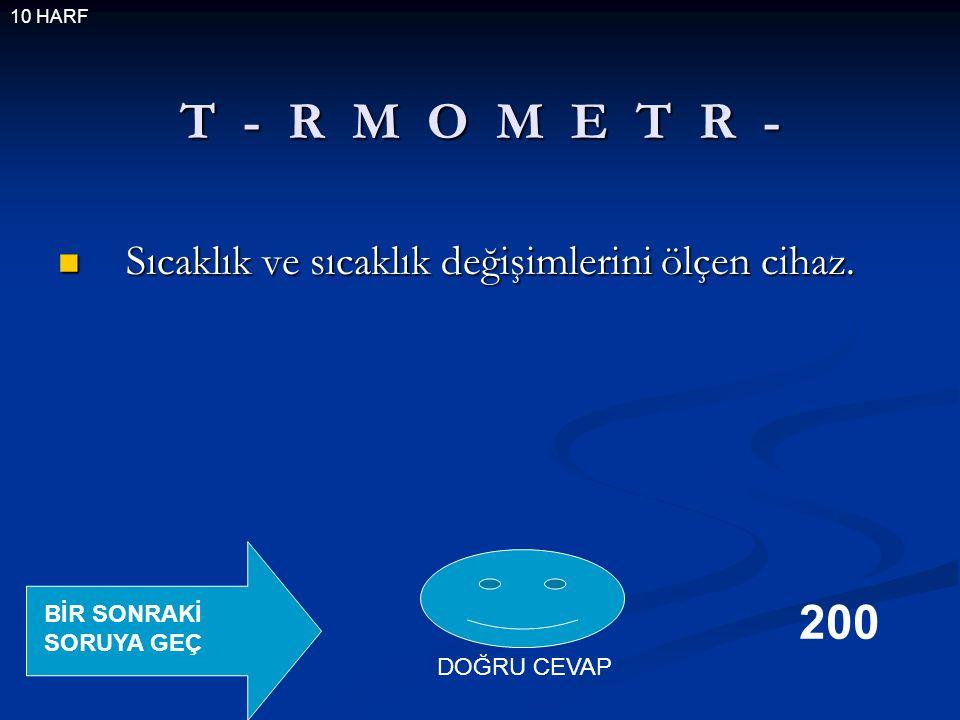T - R M O M E T R - Sıcaklık ve sıcaklık değişimlerini ölçen cihaz.