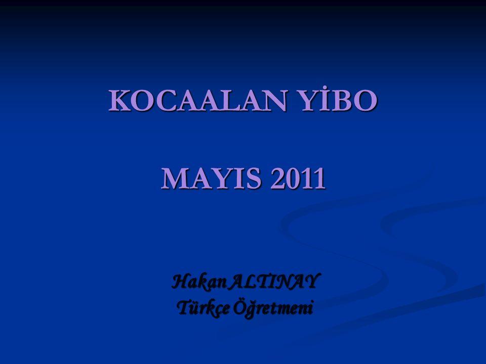 KOCAALAN YİBO MAYIS 2011 Hakan ALTINAY Türkçe Öğretmeni