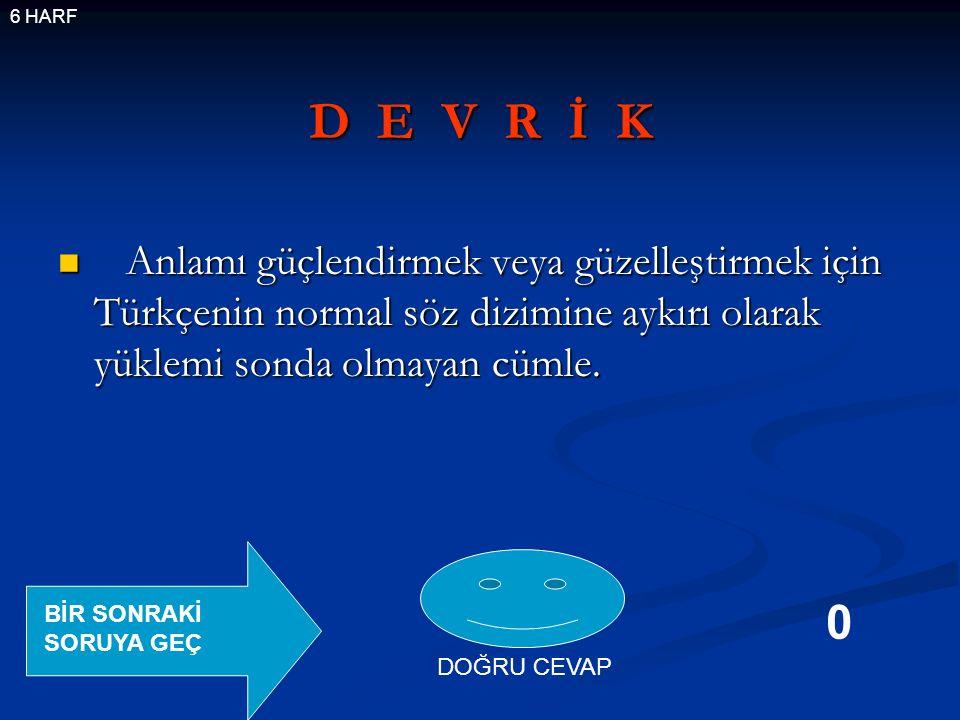 D E V R İ K Anlamı güçlendirmek veya güzelleştirmek için Türkçenin normal söz dizimine aykırı olarak yüklemi sonda olmayan cümle.