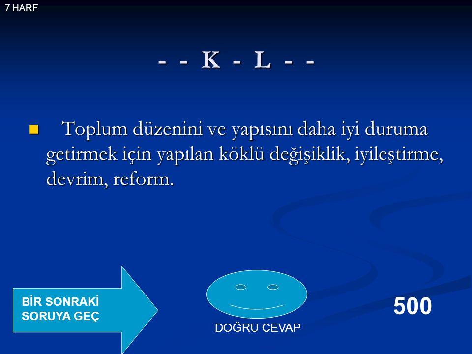 - - K - L - - Toplum düzenini ve yapısını daha iyi duruma getirmek için yapılan köklü değişiklik, iyileştirme, devrim, reform.
