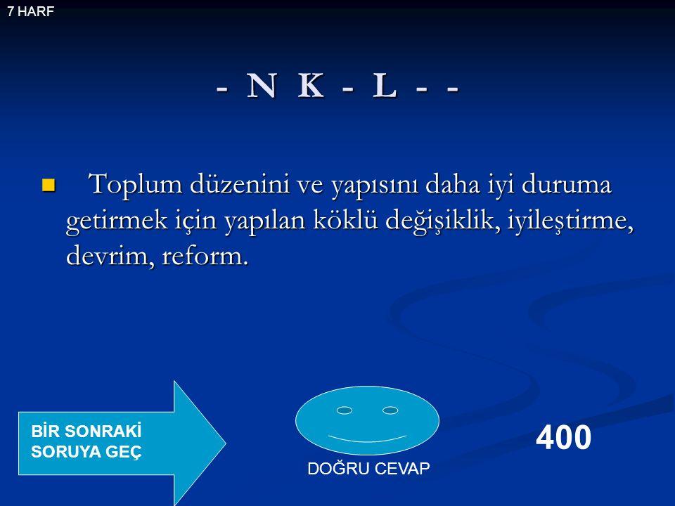 - N K - L - - Toplum düzenini ve yapısını daha iyi duruma getirmek için yapılan köklü değişiklik, iyileştirme, devrim, reform.