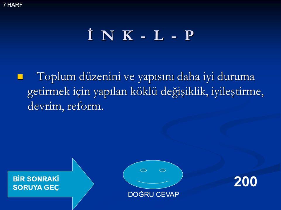 İ N K - L - P Toplum düzenini ve yapısını daha iyi duruma getirmek için yapılan köklü değişiklik, iyileştirme, devrim, reform.