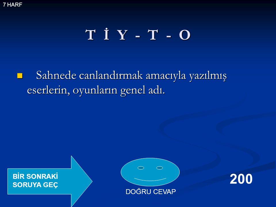 T İ Y - T - O Sahnede canlandırmak amacıyla yazılmış eserlerin, oyunların genel adı.