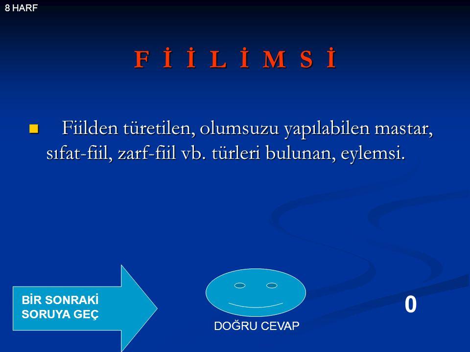 F İ İ L İ M S İ Fiilden türetilen, olumsuzu yapılabilen mastar, sıfat-fiil, zarf-fiil vb.