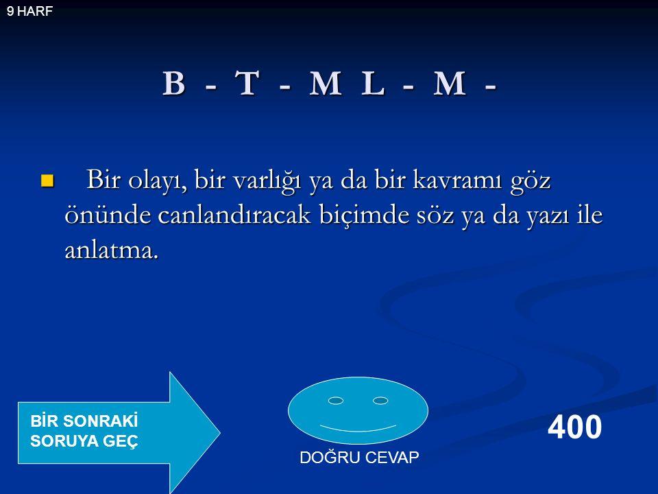B - T - M L - M - Bir olayı, bir varlığı ya da bir kavramı göz önünde canlandıracak biçimde söz ya da yazı ile anlatma.
