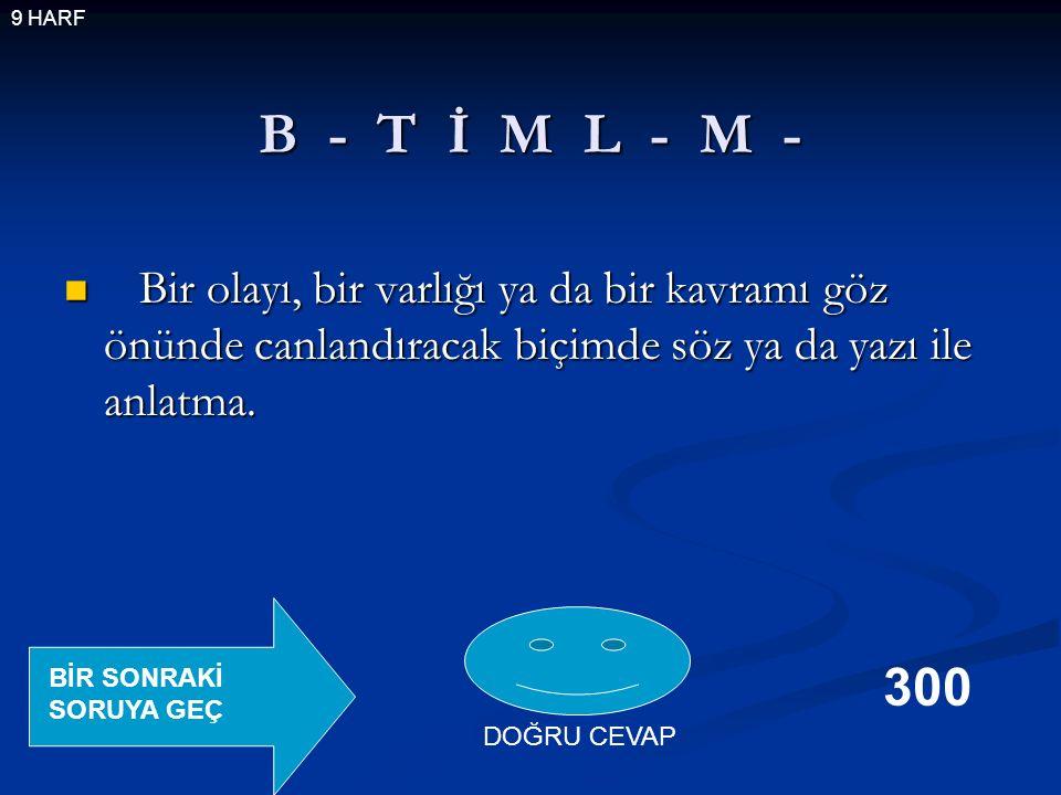 B - T İ M L - M - Bir olayı, bir varlığı ya da bir kavramı göz önünde canlandıracak biçimde söz ya da yazı ile anlatma.