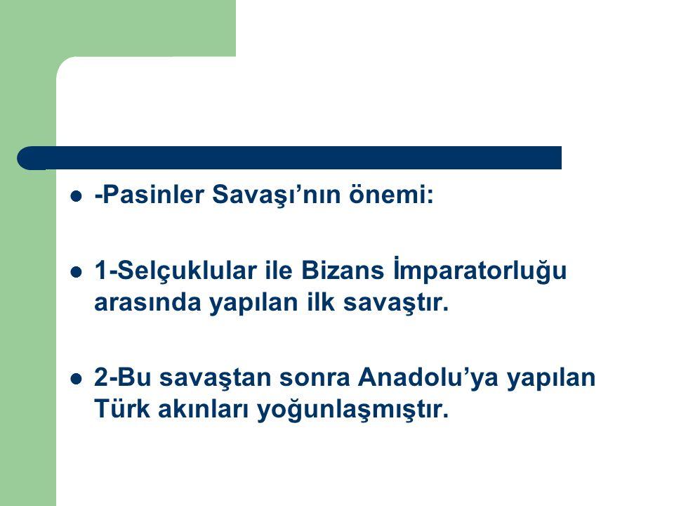 -Pasinler Savaşı'nın önemi: 1-Selçuklular ile Bizans İmparatorluğu arasında yapılan ilk savaştır. 2-Bu savaştan sonra Anadolu'ya yapılan Türk akınları