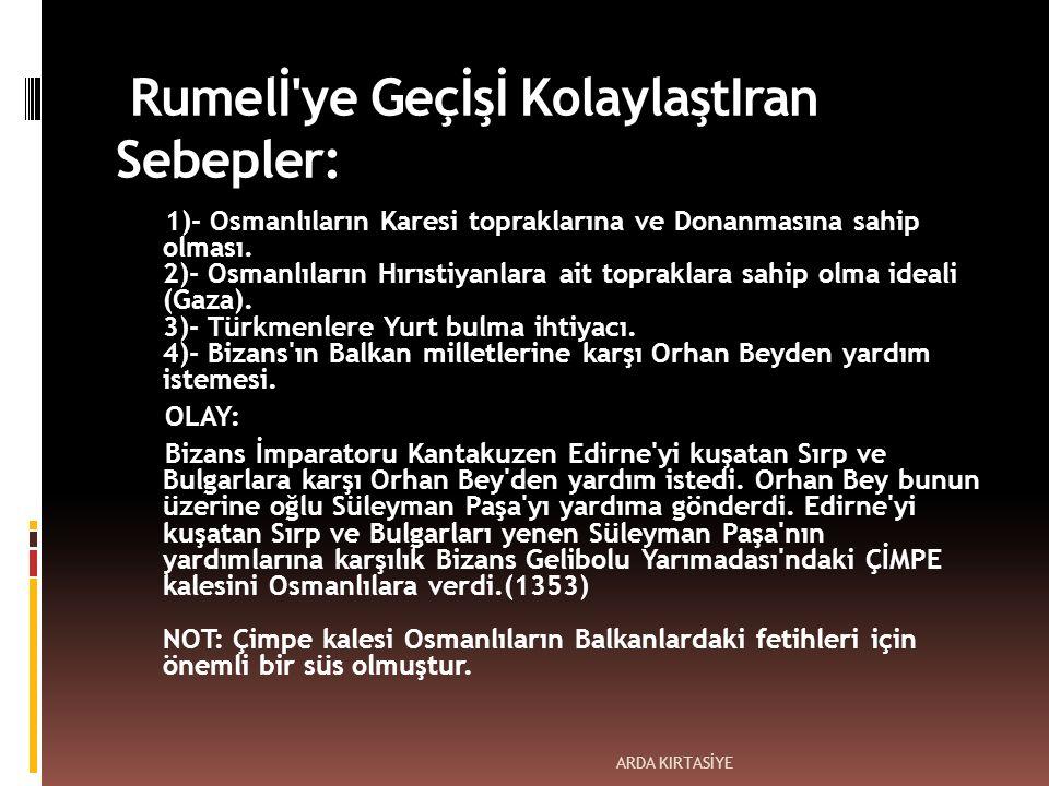 Rumelİ ye Geçİşİ KolaylaştIran Sebepler: 1)- Osmanlıların Karesi topraklarına ve Donanmasına sahip olması.