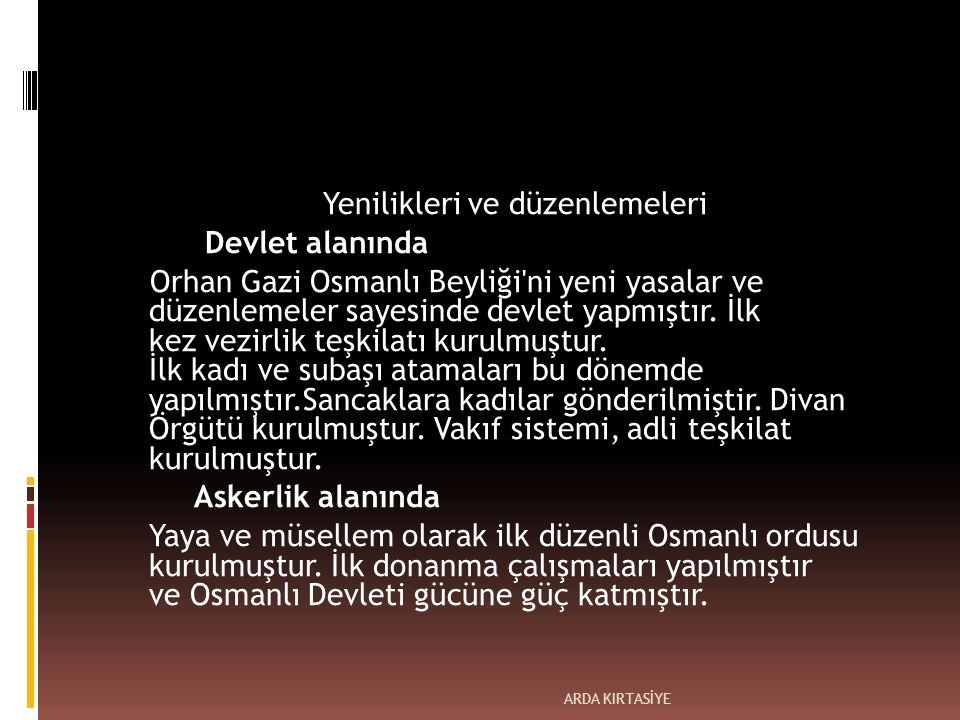 Yenilikleri ve düzenlemeleri Devlet alanında Orhan Gazi Osmanlı Beyliği ni yeni yasalar ve düzenlemeler sayesinde devlet yapmıştır.