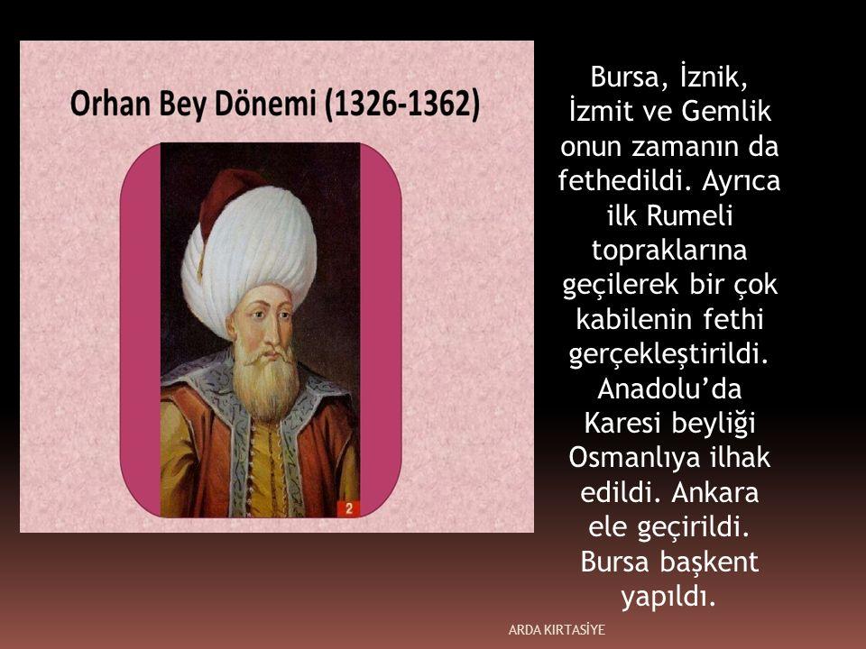 Bursa, İznik, İzmit ve Gemlik onun zamanın da fethedildi.