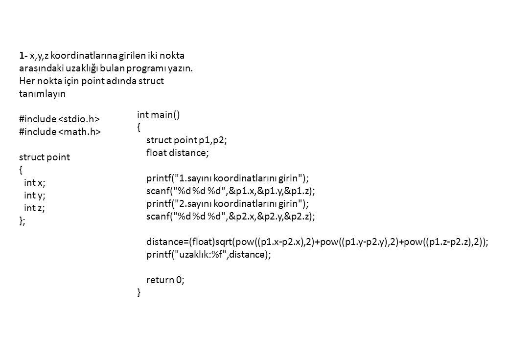 1- x,y,z koordinatlarına girilen iki nokta arasındaki uzaklığı bulan programı yazın.