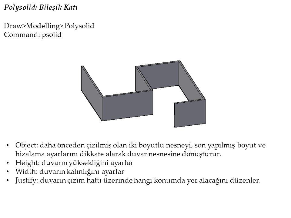 Polysolid: Bileşik Katı Draw>Modelling> Polysolid Command: psolid Object: daha önceden çizilmiş olan iki boyutlu nesneyi, son yapılmış boyut ve hizalama ayarlarını dikkate alarak duvar nesnesine dönüştürür.