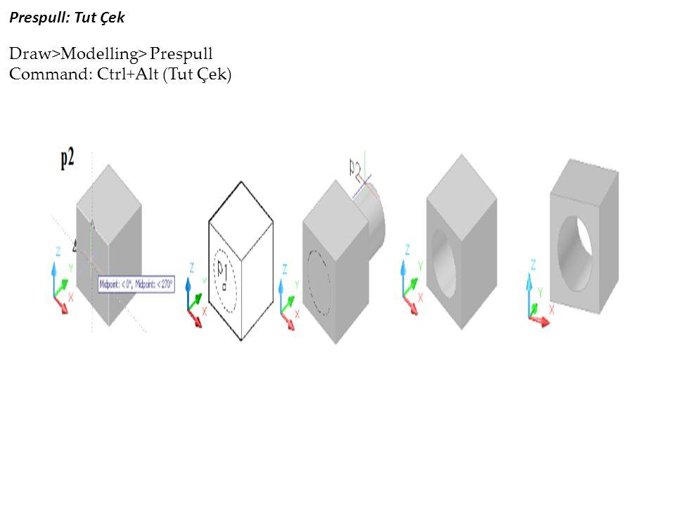 Prespull: Tut Çek Draw>Modelling> Prespull Command: Ctrl+Alt (Tut Çek)