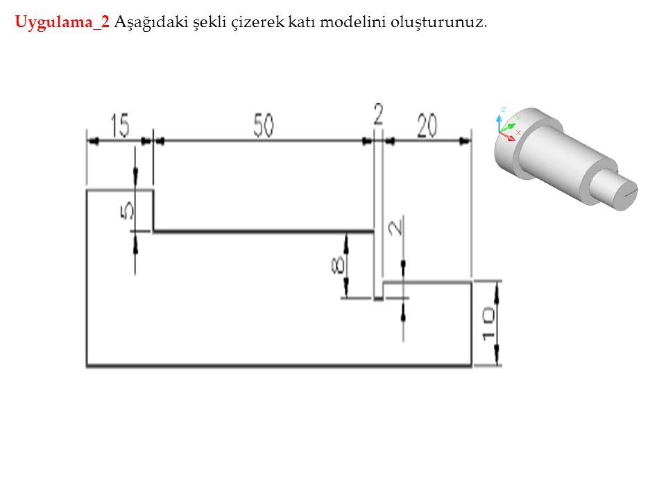 Uygulama_2 Aşağıdaki şekli çizerek katı modelini oluşturunuz.