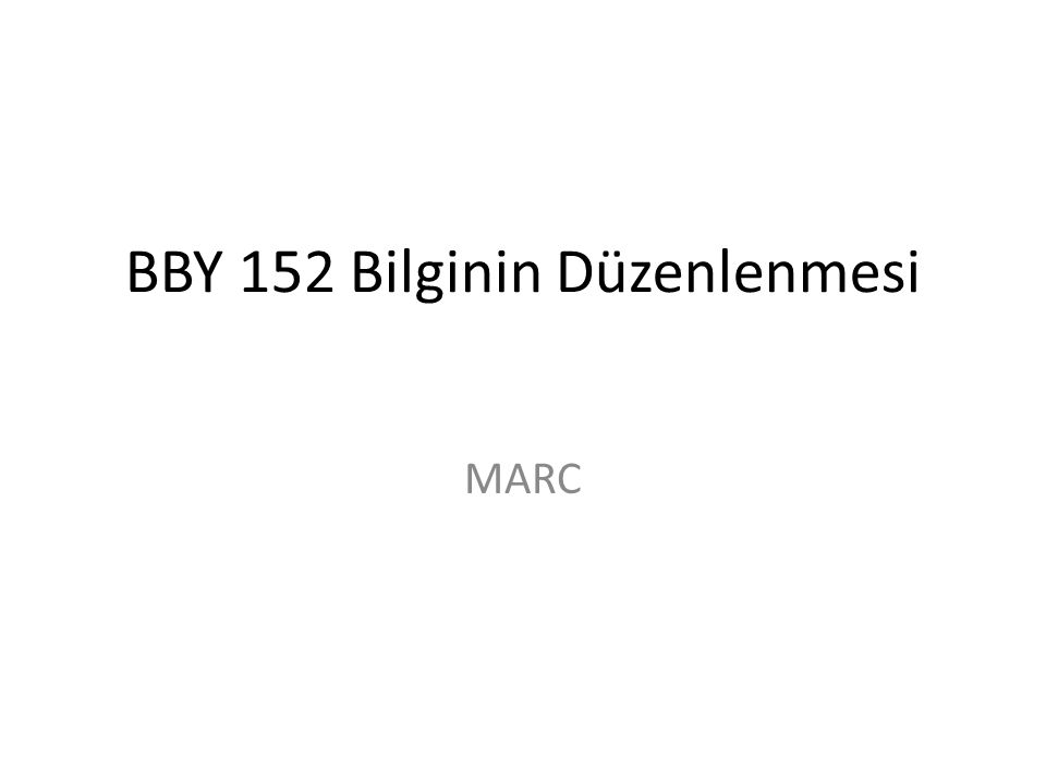 BBY 152 Bilginin Düzenlenmesi MARC