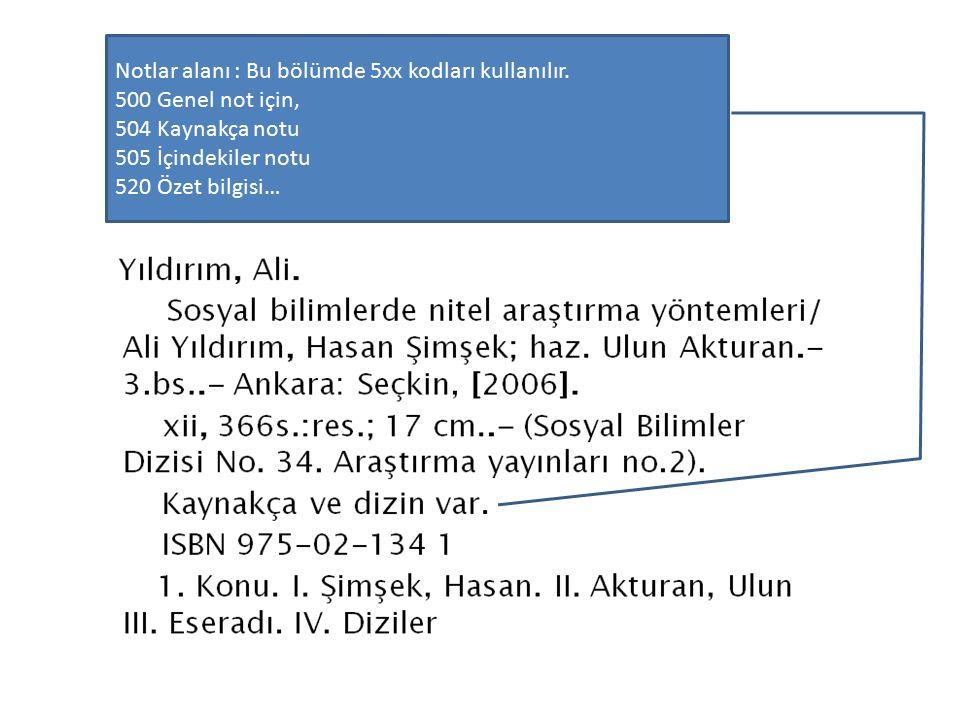 Notlar alanı : Bu bölümde 5xx kodları kullanılır. 500 Genel not için, 504 Kaynakça notu 505 İçindekiler notu 520 Özet bilgisi…