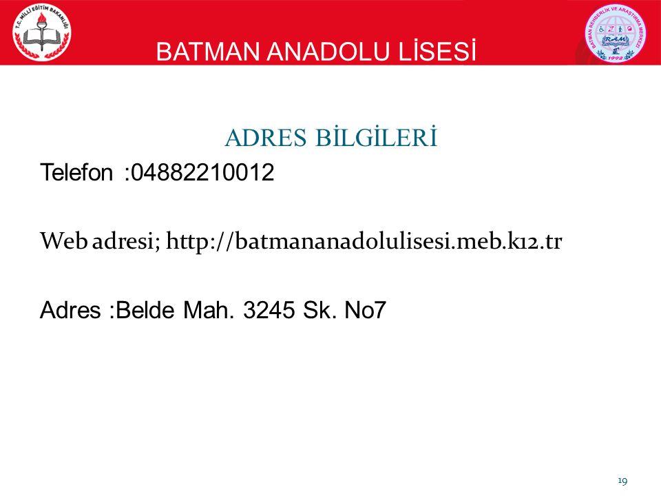 BATMAN ANADOLU LİSESİ ADRES BİLGİLERİ Telefon :04882210012 Web adresi; http://batmananadolulisesi.meb.k12.tr Adres :Belde Mah.