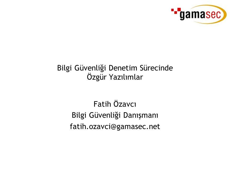 Bilgi Güvenliği Denetim Sürecinde Özgür Yazılımlar Fatih Özavcı Bilgi Güvenliği Danışmanı fatih.ozavci@gamasec.net