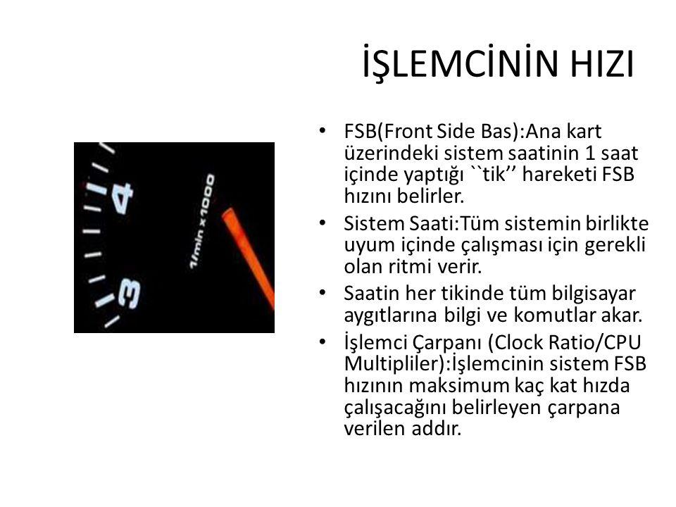 İŞLEMCİNİN HIZI FSB(Front Side Bas):Ana kart üzerindeki sistem saatinin 1 saat içinde yaptığı ``tik'' hareketi FSB hızını belirler. Sistem Saati:Tüm s