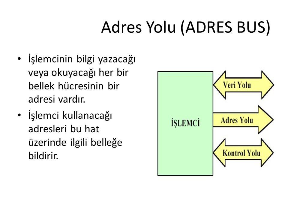 Adres Yolu (ADRES BUS) İşlemcinin bilgi yazacağı veya okuyacağı her bir bellek hücresinin bir adresi vardır. İşlemci kullanacağı adresleri bu hat üzer