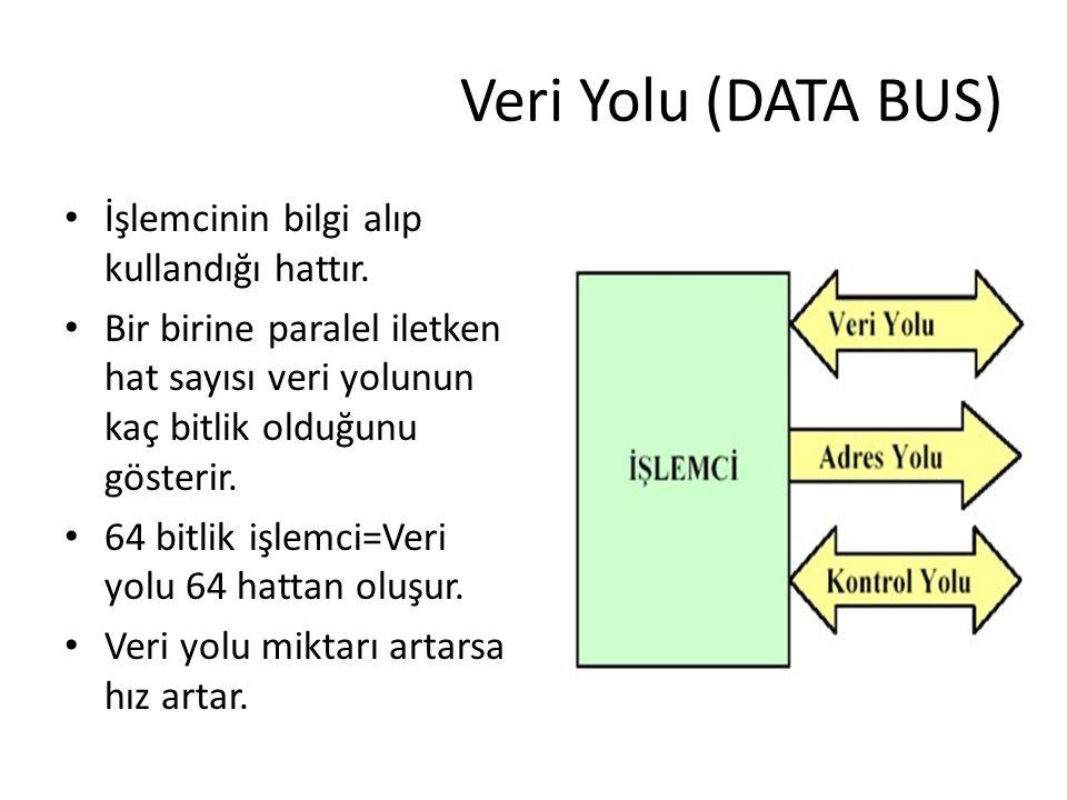 Veri Yolu (DATA BUS) İşlemcinin bilgi alıp kullandığı hattır. Bir birine paralel iletken hat sayısı veri yolunun kaç bitlik olduğunu gösterir. 64 bitl