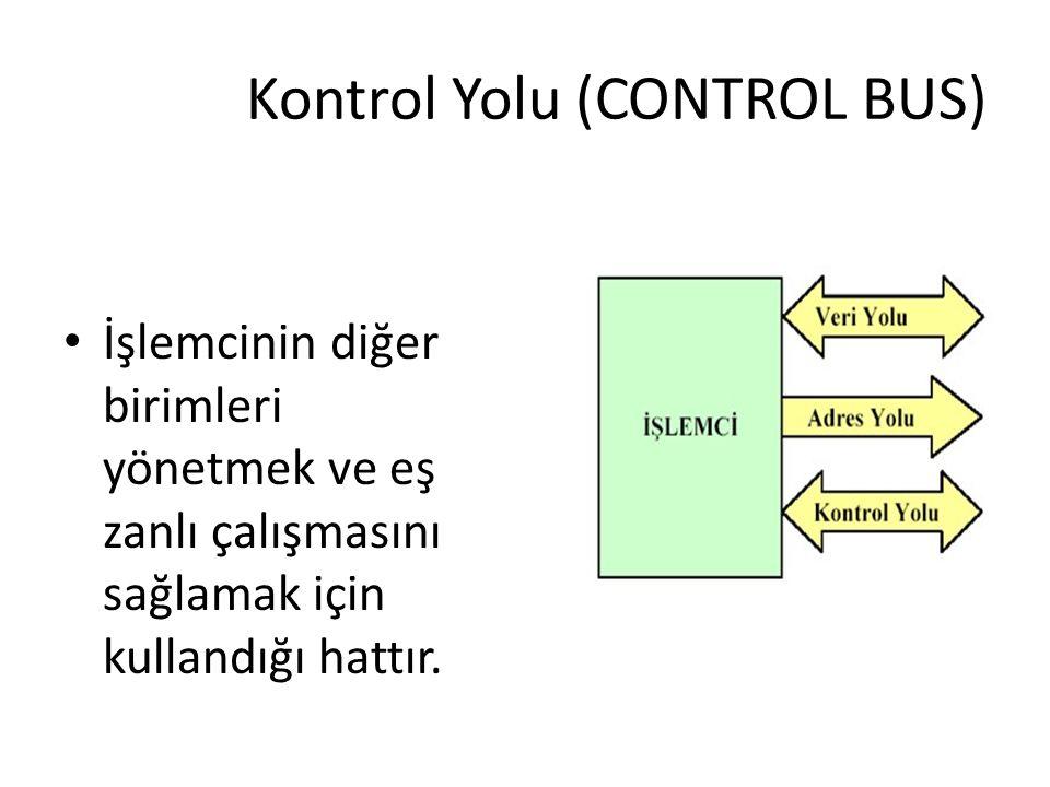 Kontrol Yolu (CONTROL BUS) İşlemcinin diğer birimleri yönetmek ve eş zanlı çalışmasını sağlamak için kullandığı hattır.