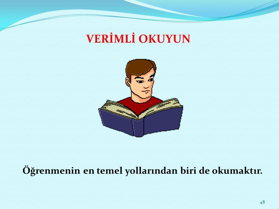 VERİMLİ OKUYUN Öğrenmenin en temel yollarından biri de okumaktır. 48