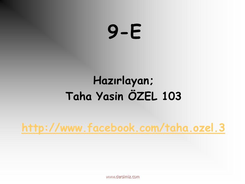 Hazırlayan; Taha Yasin ÖZEL 103 http://www.facebook.com/taha.ozel.3 9-E www.dersimiz.com