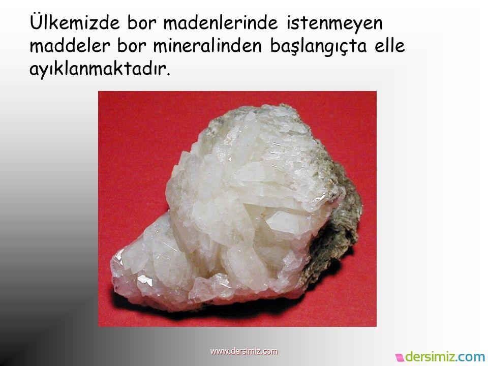 Ülkemizde bor madenlerinde istenmeyen maddeler bor mineralinden başlangıçta elle ayıklanmaktadır. www.dersimiz.com