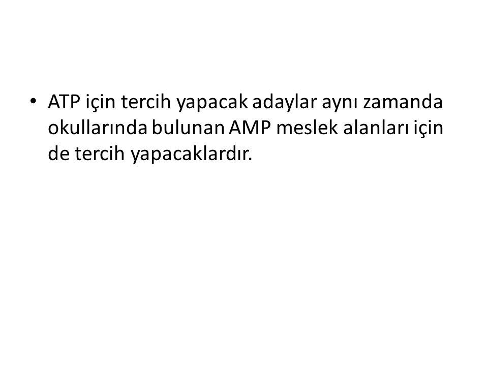 ATP için tercih yapacak adaylar aynı zamanda okullarında bulunan AMP meslek alanları için de tercih yapacaklardır.
