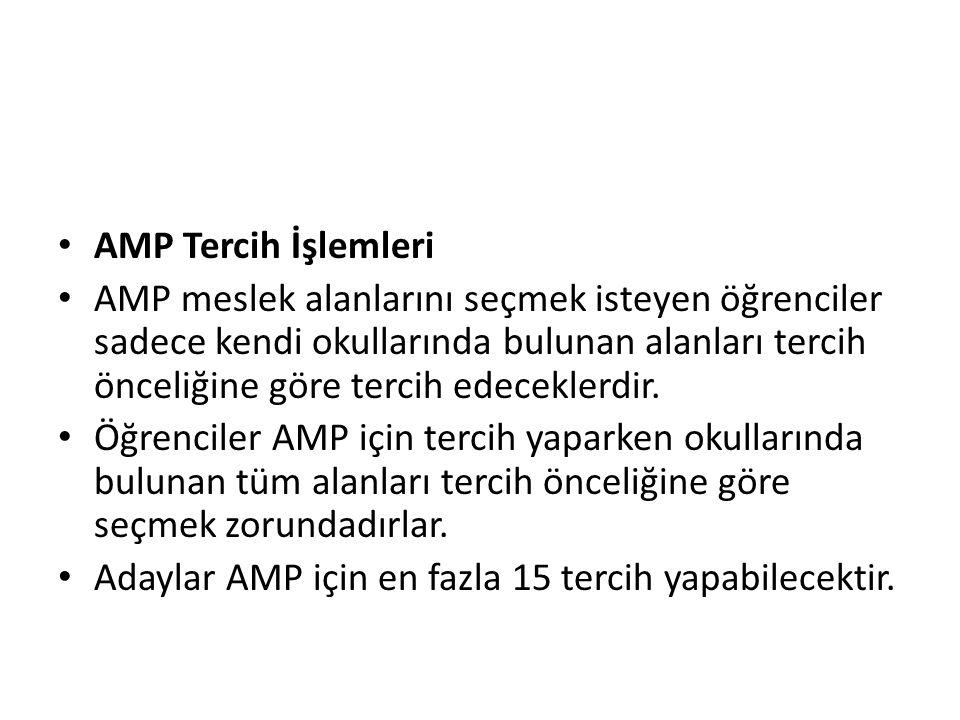 AMP Tercih İşlemleri AMP meslek alanlarını seçmek isteyen öğrenciler sadece kendi okullarında bulunan alanları tercih önceliğine göre tercih edeceklerdir.