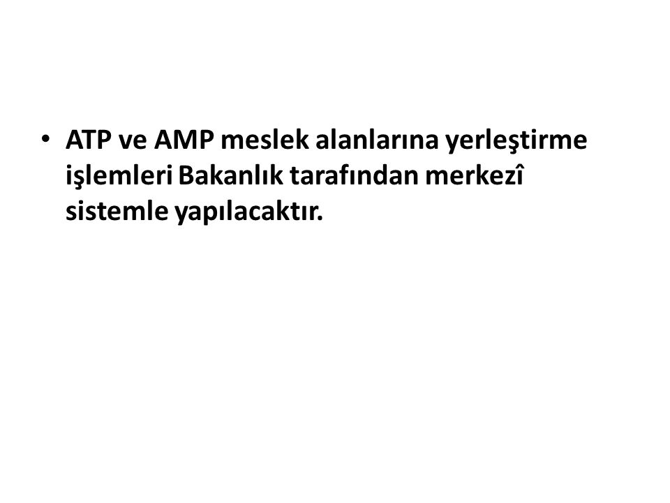 ATP ve AMP meslek alanlarına yerleştirme işlemleri Bakanlık tarafından merkezî sistemle yapılacaktır.
