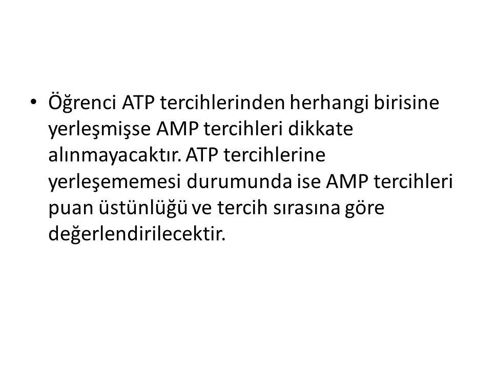 Öğrenci ATP tercihlerinden herhangi birisine yerleşmişse AMP tercihleri dikkate alınmayacaktır.