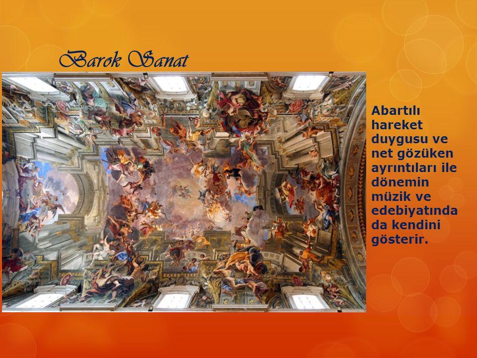 Barok Sanat Abartılı hareket duygusu ve net gözüken ayrıntıları ile dönemin müzik ve edebiyatında da kendini gösterir.