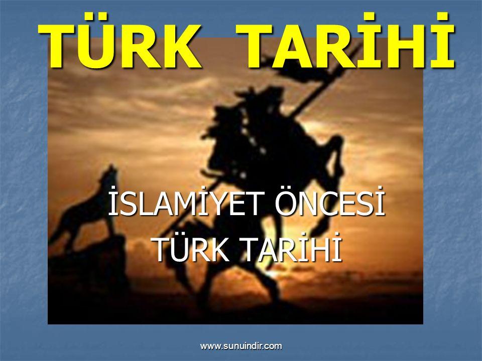www.sunuindir.com TÜRK TARİHİ İSLAMİYET ÖNCESİ TÜRK TARİHİ